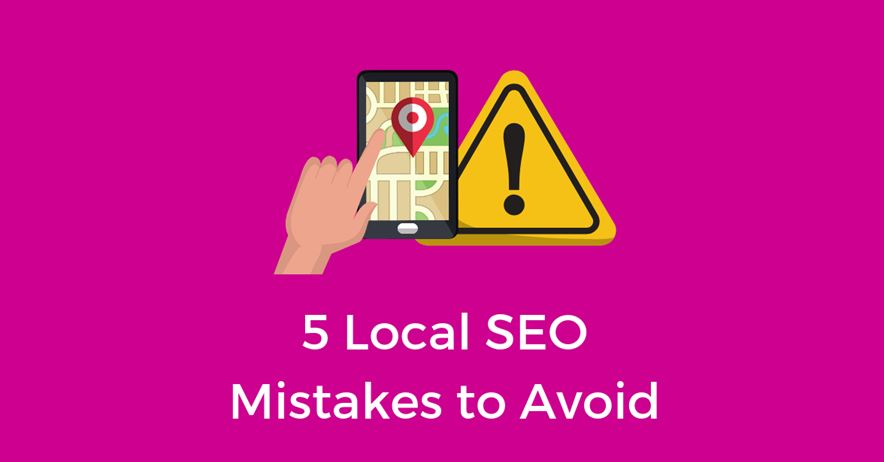 5 Mistakes to Avoid While Doing Local SEO