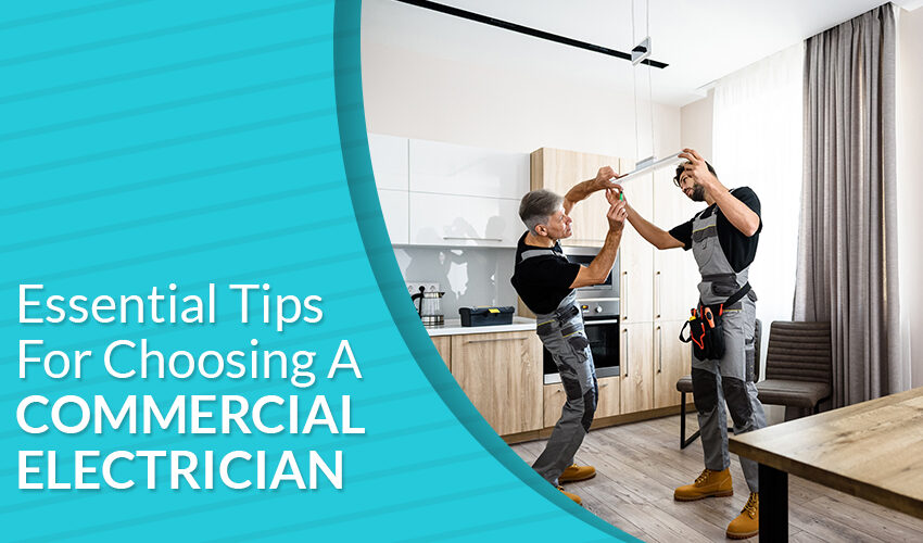 Essential Tips For Choosing A Commercial Electrician