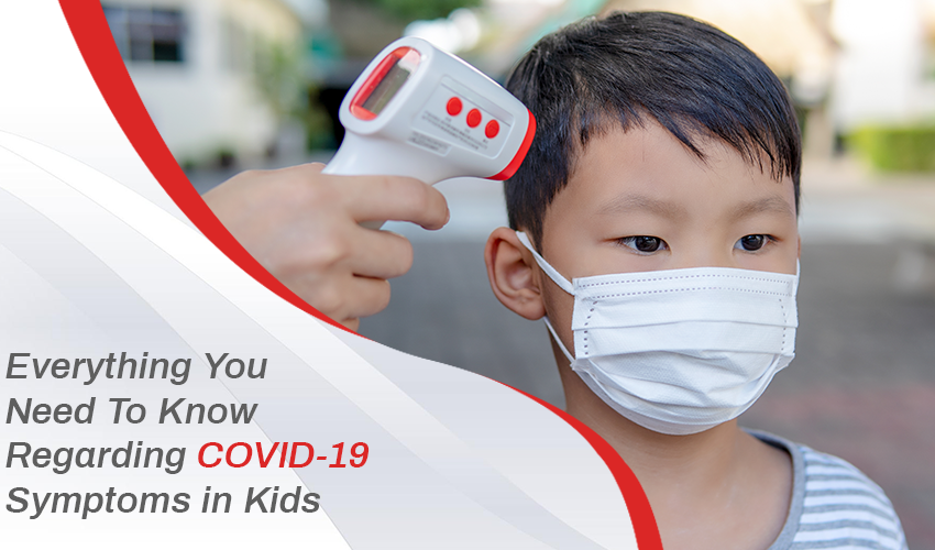 Everything You Need To Know Regarding COVID-19 Symptoms in Kids