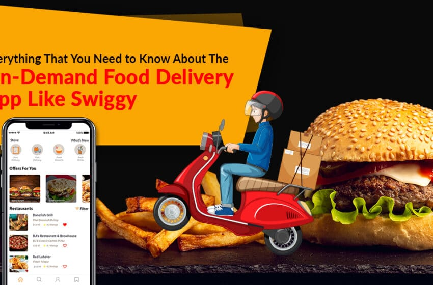 Everything that you need to know about the on-demand food delivery app like Swiggy