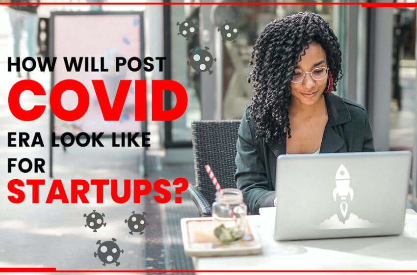 How will Post COVID Era Look Like for Startups?