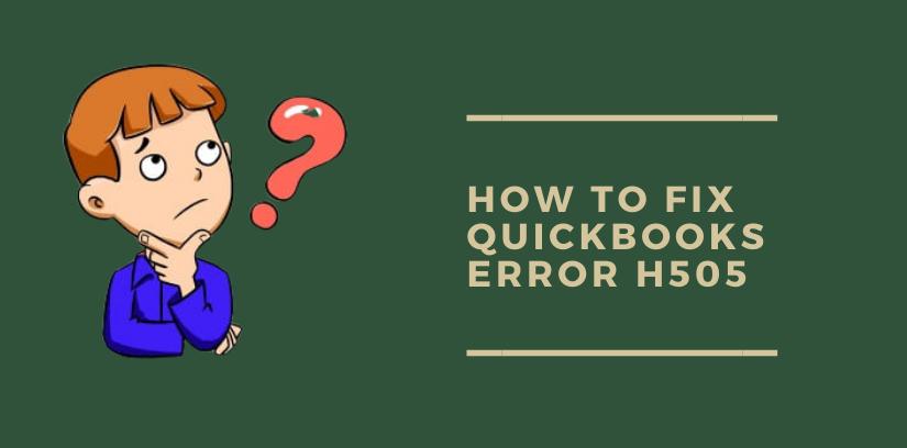 How To Fix QuickBooks Error H505