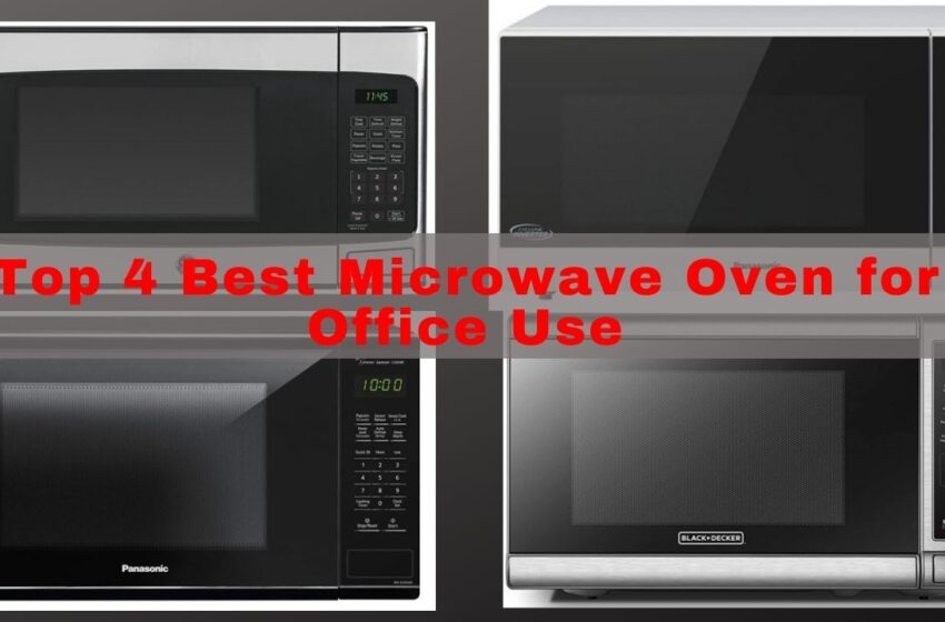 Top 4 Best Microwave Oven for Office Use