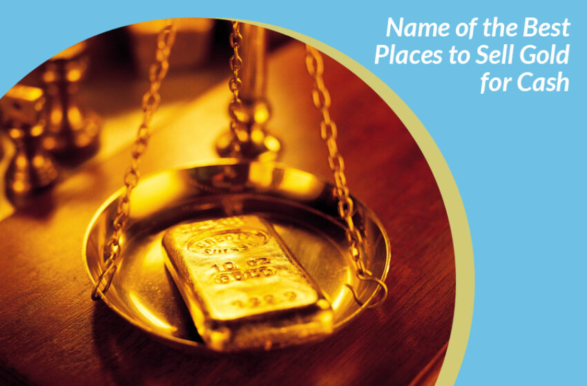 Name of the Best Places to Sell Gold for Cash