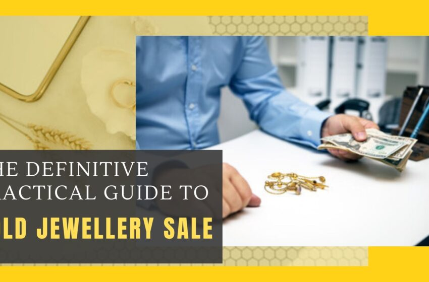 The Definitive Practical Guide to Gold Jewellery Sale