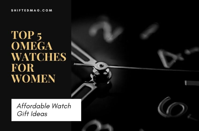 Affordable Watch Gift Ideas: Top 5 Omega Watches For Women