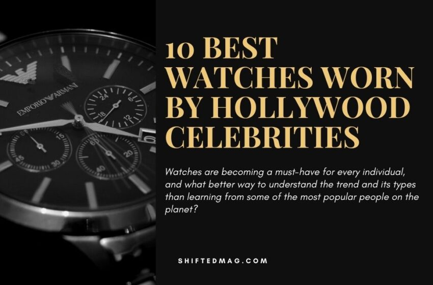 10 Best Watches Worn By Hollywood Celebrities