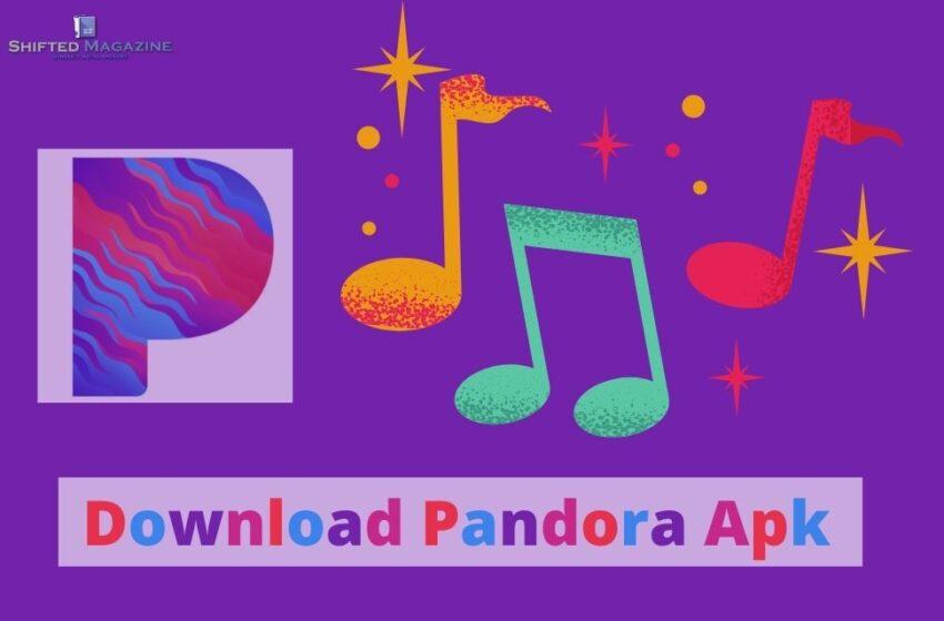 Free Download Pandora Apk Latest Versions 2021