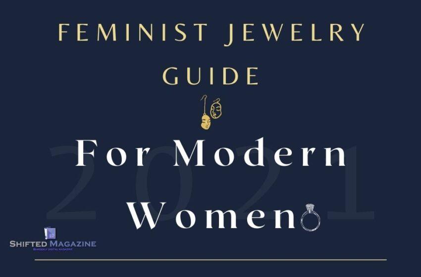 Feminist Jewelry Guide for Modern Women in 2021