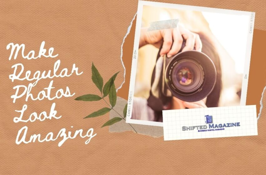 How to Make Regular Photos Look Amazing?