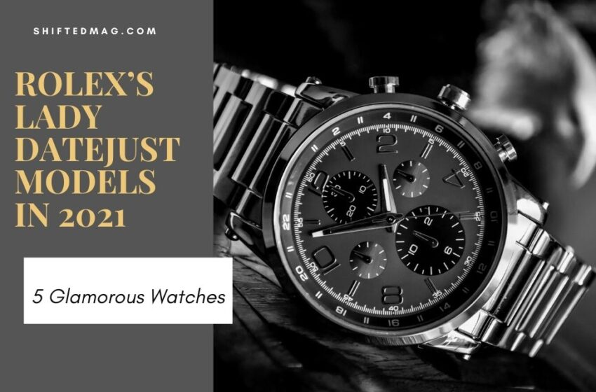 5 Glamorous Rolex's Lady Datejust Models In 2021