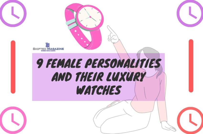Girl Boss: 9 Female Personalities and Their Luxury Watches
