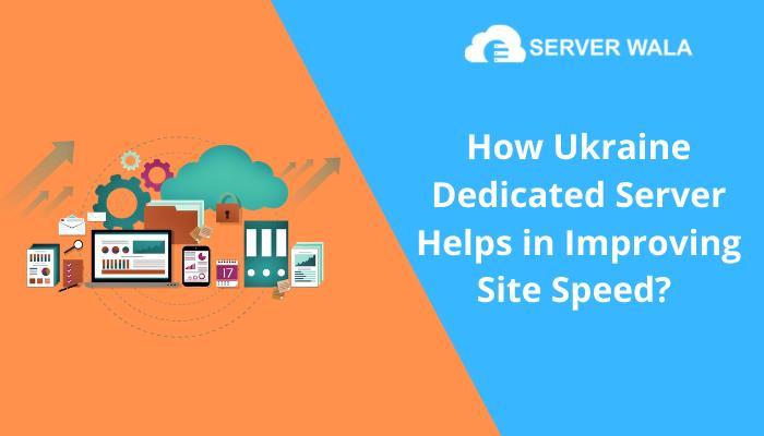 Serverwala – Improve Your Website Performance with Dedicated Server Ukraine