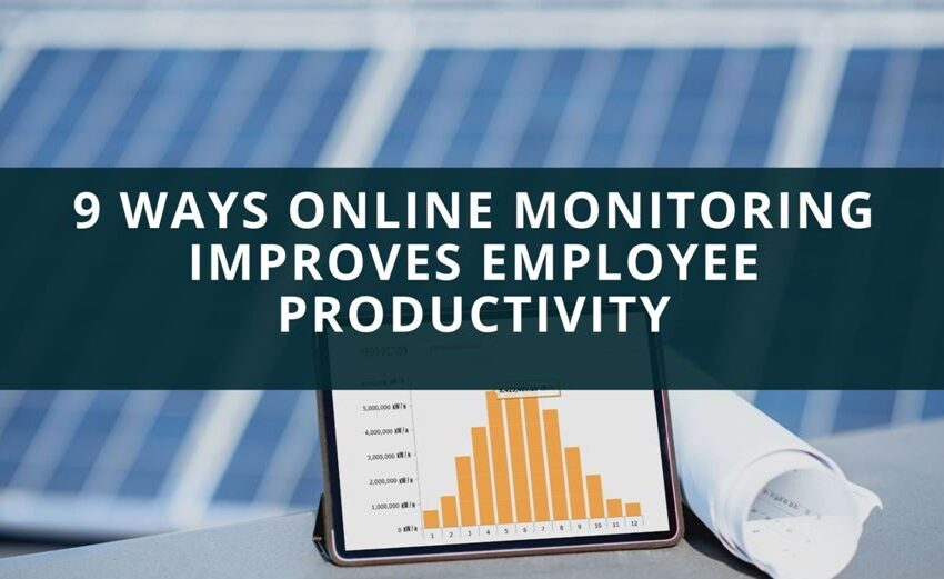 9 Ways Online Monitoring Improves Employee Productivity