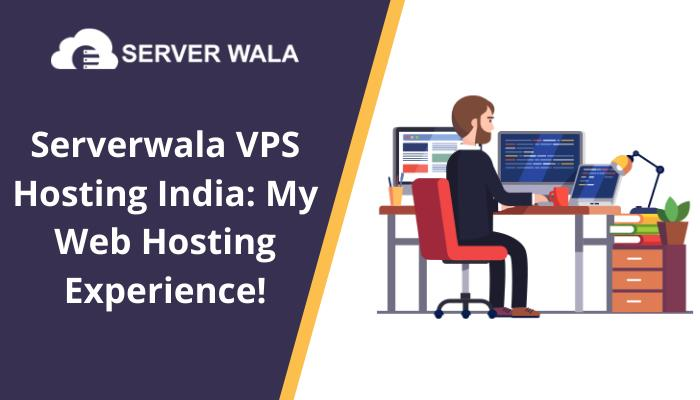 Serverwala VPS Hosting India: My Web Hosting Experience!