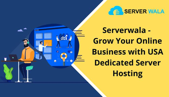 Serverwala – Grow Your Online Business with USA Dedicated Server Hosting
