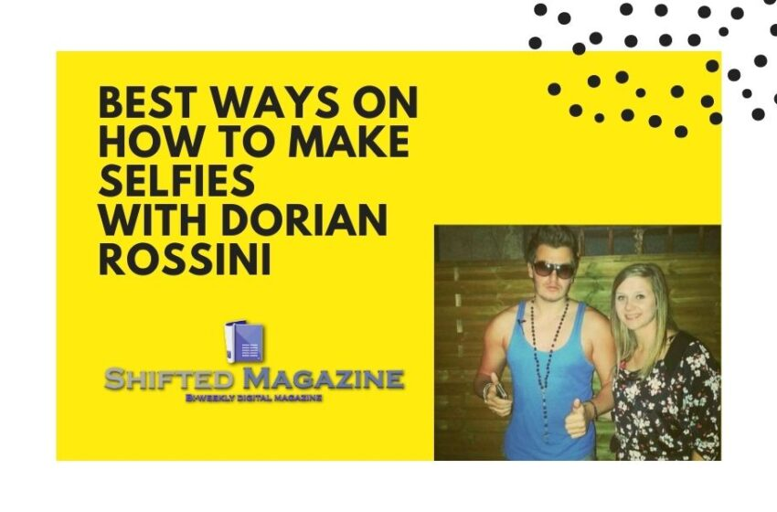 Best Ways on How to Make Selfies with Dorian Rossini?