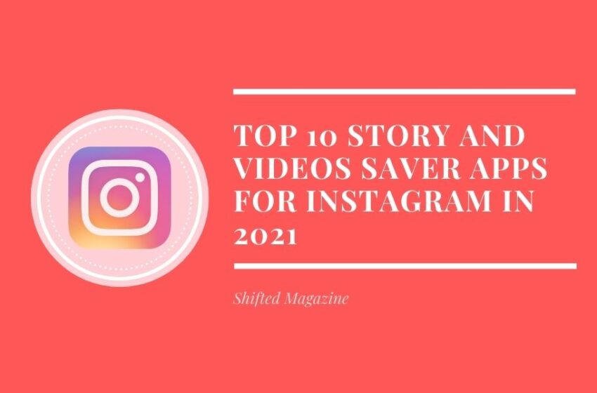 Top 10 Story and Videos Saver Apps for Instagram in 2021 (Android/iOS)