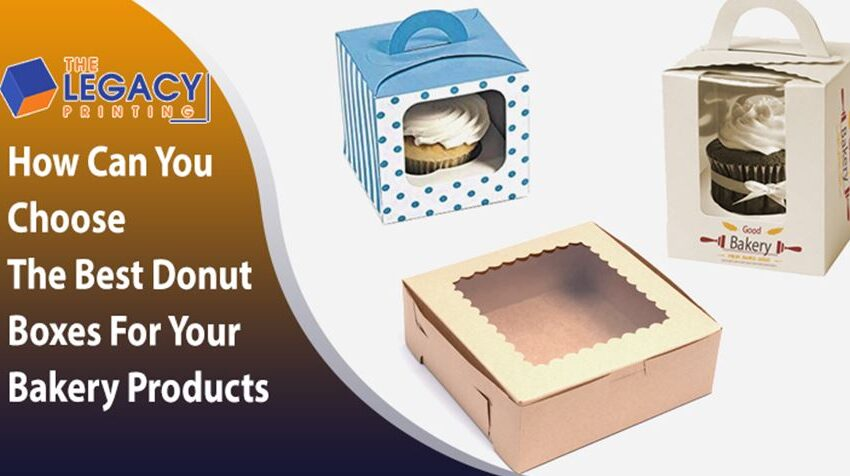 How Can You Choose The Best Donut Boxes For Your Bakery Products?