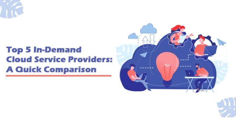 Top 5 In-Demand Cloud Service Providers: A Quick Comparison