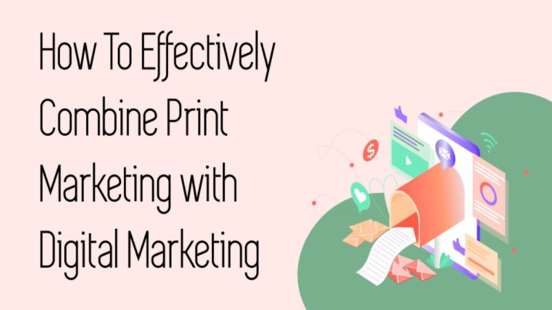 How To Effectively Combine Print Marketing with Digital Marketing