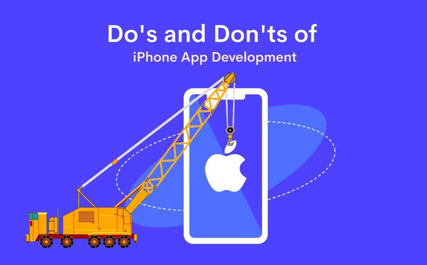 The Important Do's and Don'ts of iPhone App Development – Your Ultimate Guide